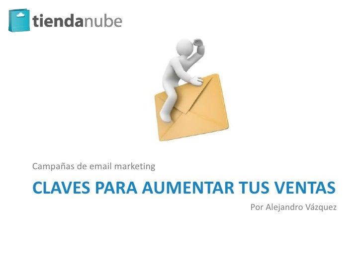 Campañas de email marketingCLAVES PARA AUMENTAR TUS VENTAS                              Por Alejandro Vázquez