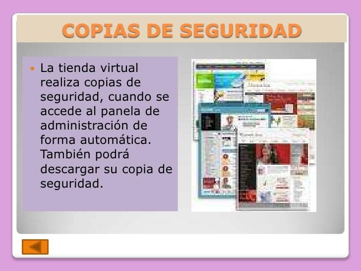 COPIAS DE SEGURIDAD    La tienda virtual     realiza copias de     seguridad, cuando se     accede al panela de     admin...