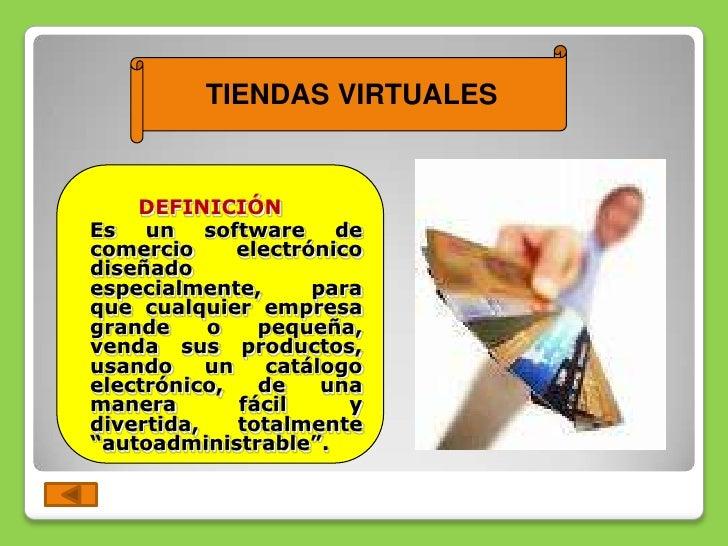 TIENDAS VIRTUALES       DEFINICIÓN Es un software de comercio      electrónico diseñado especialmente,       para que cual...