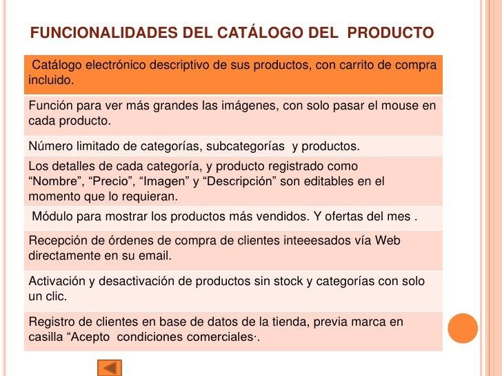 FUNCIONALIDADES DEL CATÁLOGO DEL PRODUCTO .  Catálogo electrónico descriptivo de sus productos, con carrito de compra incl...