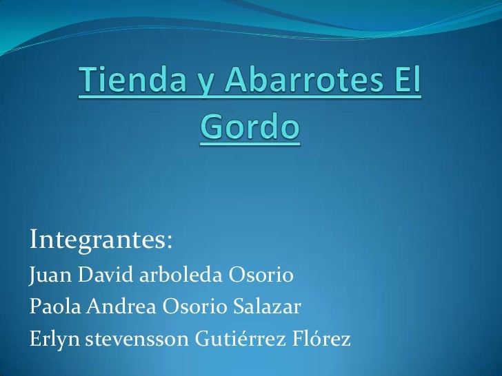 Integrantes:Juan David arboleda OsorioPaola Andrea Osorio SalazarErlyn stevensson Gutiérrez Flórez