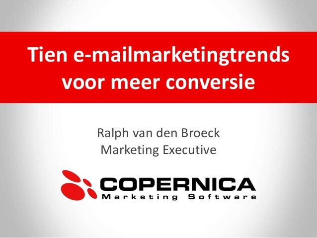 Ralph van den Broeck Marketing Executive Tien e-mailmarketingtrends voor meer conversie