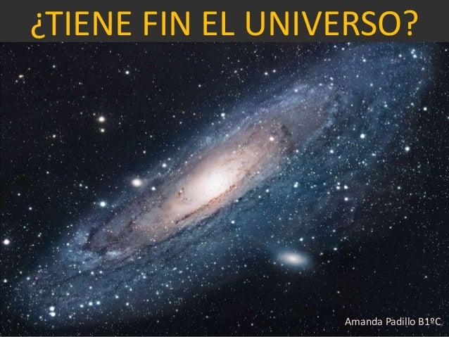 ¿TIENE FIN EL UNIVERSO?  Amanda Padillo B1ºC