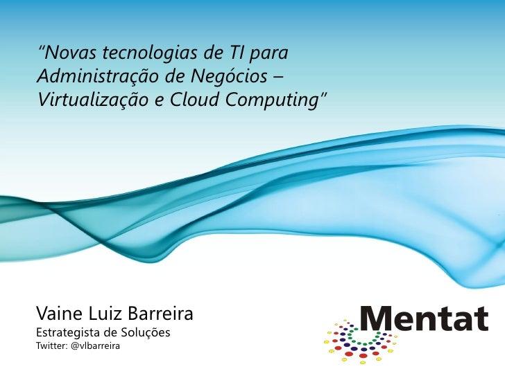 """""""Novas tecnologias de TI para Administração de Negócios – Virtualização e Cloud Computing""""     Vaine Luiz Barreira Estrate..."""