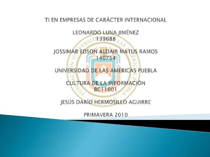 TI EN EMPRESAS DE CARÁCTER INTERNACIONALLeonardo Luna Jiménez139688JossiMarEdsonAldairMatus Ramos140754universidad de la...