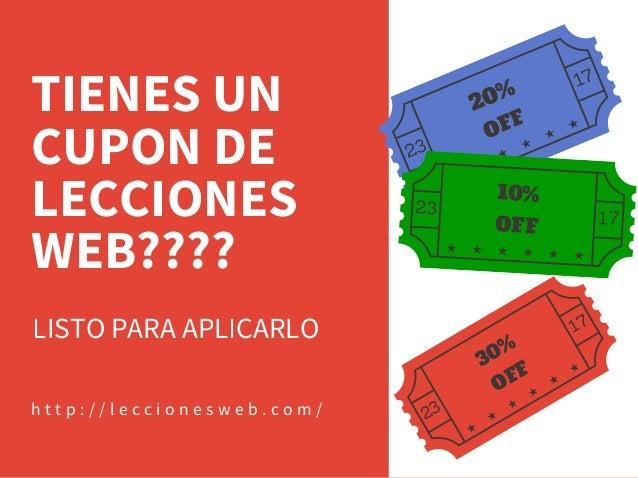 TIENES UN CUPON DE LECCIONES WEB???? LISTO PARA APLICARLO h t t p : / / l e c c i o n e s w e b . c o m / 20% OFF 23 17 10...