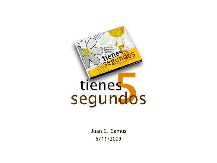 Tienes 5 Segundos Juan C. Camus 5/11/2009