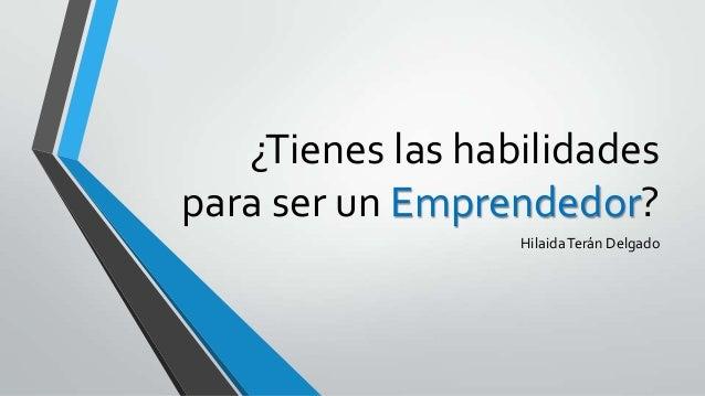 ¿Tienes las habilidades para ser un Emprendedor? HilaidaTerán Delgado