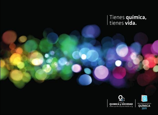 prólogo La Asamblea General de Naciones Unidas proclamó 2011 como el Año Internacional de la Química para dar a conocer la...