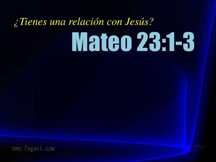 ¿Tienes una relación con Jesús?<br />Mateo 23:1-3<br />