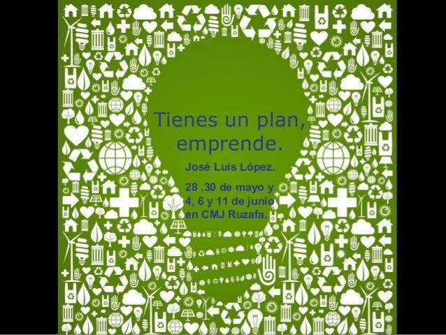 Tienes un plan, emprende. José Luis López. 28 ,30 de mayo y 4, 6 y 11 de junio en CMJ Ruzafa.