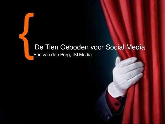 De Tien Geboden voor Social Media Eric van den Berg, ISI Media  3-11-2013