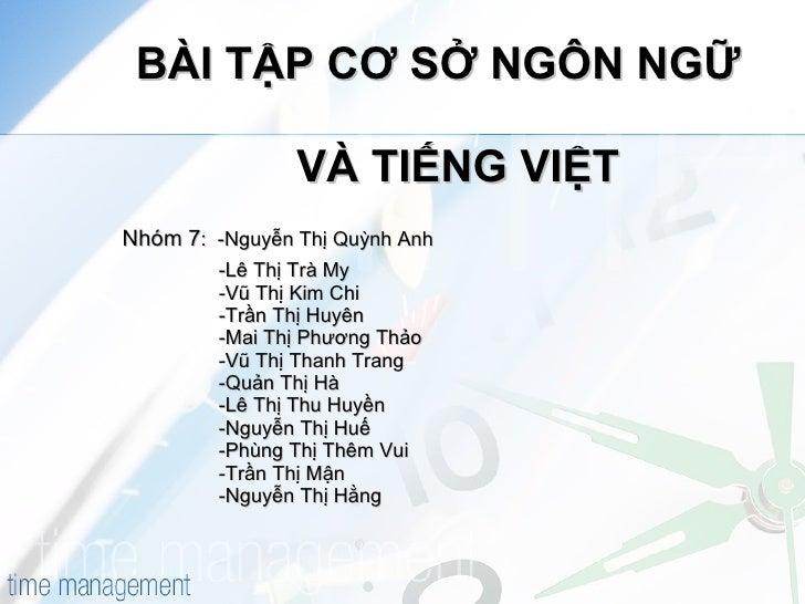 BÀI TẬP CƠ SỞ NGÔN NGỮ    VÀ TIẾNG VIỆT   Nhóm 7 :  -Nguyễn Thị Quỳnh Anh   -Lê Thị Trà My   -Vũ Thị Kim Chi   -Trần Thị H...