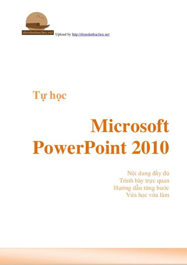 Upload by http://diendanbaclieu.netTự học      MicrosoftPowerPoint 2010                                              Nội d...