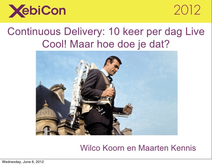 Continuous Delivery: 10 keer per dag Live         Cool! Maar hoe doe je dat?                          Wilco Koorn en Maart...