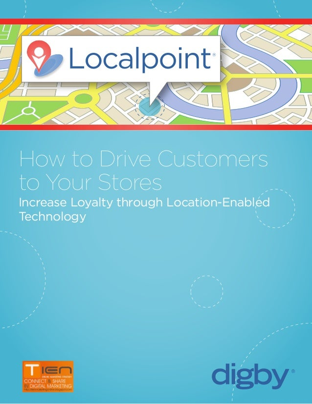How to Drive Customers to Your Stores Increase Loyalty through Location-Enabled Technology