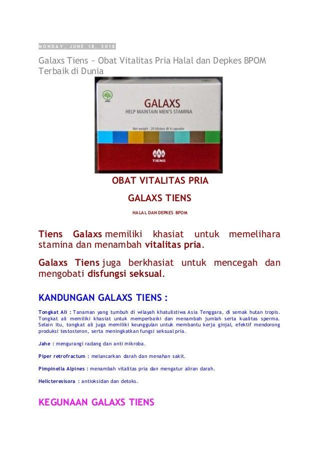 M O N D A Y , J U N E 1 8 , 2 0 1 8 Galaxs Tiens ~ Obat Vitalitas Pria Halal dan Depkes BPOM Terbaik di Dunia OBAT VITALIT...