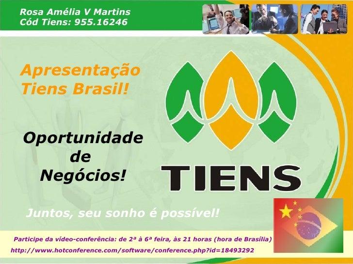 Juntos, seu sonho é possível! Apresentação Tiens Brasil! Oportunidade de  Negócios! Rosa Amélia V Martins Cód Tiens: 955.1...