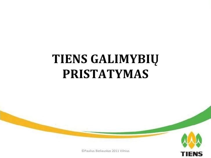 TIENS GALIMYBIŲ PRISTATYMAS ©Paulius Bieliauskas 2011 Vilnius