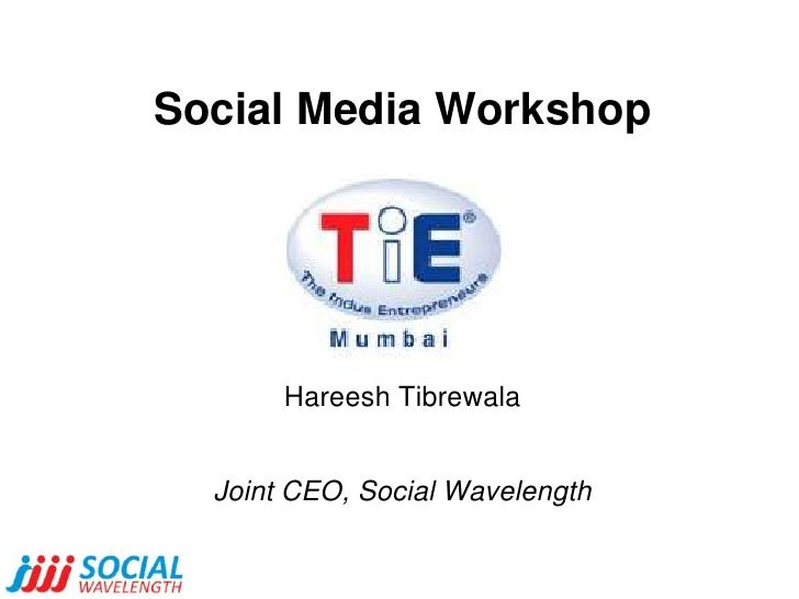 Social Media WorkshopHareesh TibrewalaJoint CEO, Social Wavelength<br />