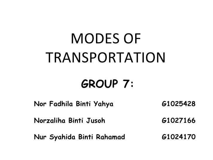 MODES OF   TRANSPORTATION             GROUP 7:Nor Fadhila Binti Yahya     G1025428Norzaliha Binti Jusoh       G1027166Nur ...