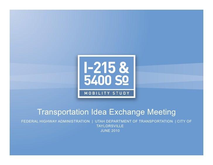 Transportation Idea Exchange Meeting FEDERAL HIGHWAY ADMINISTRATION | UTAH DEPARTMENT OF TRANSPORTATION | CITY OF         ...
