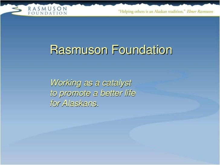 Rasmuson FoundationWorking as a catalystto promote a better lifefor Alaskans.