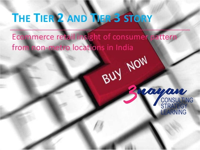 THE TIER 2 AND TIER 3 STORY Ecommerce retail insight of consumer pattern from non-metro locations in India