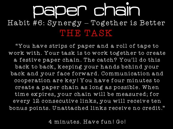"Paper chainHabit #6: Synergy – Together is Better                THE TASK  ""You have strips of paper and a roll of tape to..."