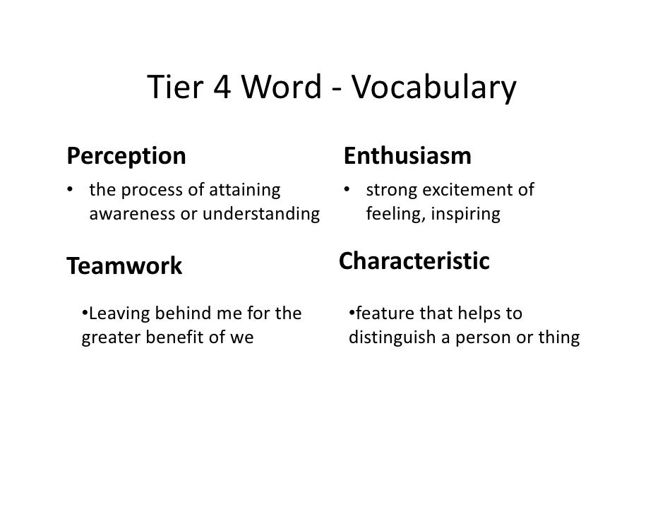 Tier 4 Word ‐ VocabularyPerception                     Enthusiasm• the process of attaining     • strong excitement of   a...
