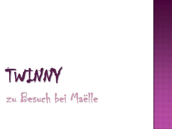 Twinny<br />zuBesuchbei Maëlle<br />