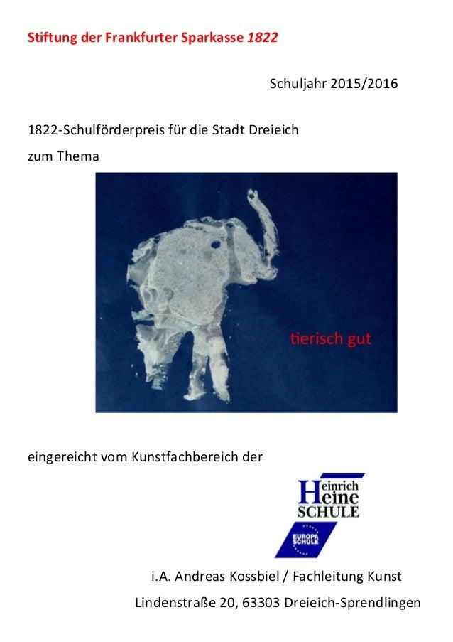Stiftung der Frankfurter Sparkasse 1822 Schuljahr 2015/2016 1822-Schulförderpreis für die Stadt Dreieich zum Thema eingere...