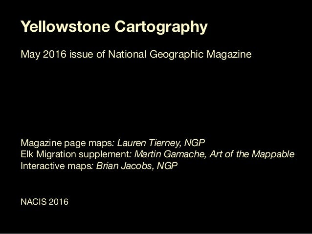 Yellowstone Cartography  May 2016 issue of National Geographic Magazine       Magazine page maps: Lauren Tierney, NGP Elk ...