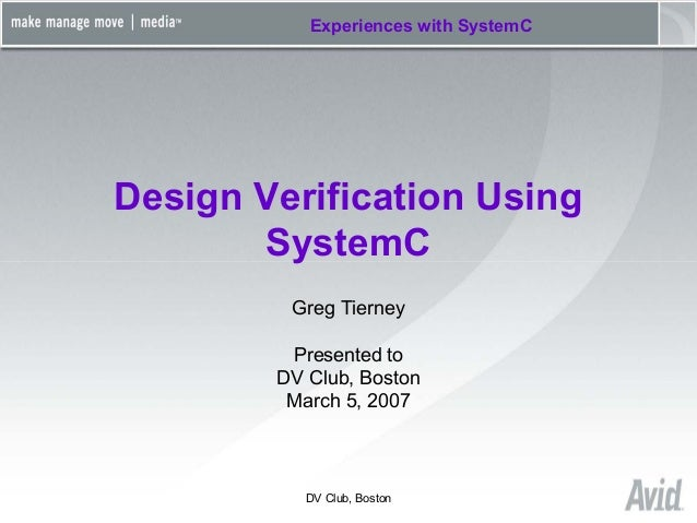 DV Club, BostonExperiences with SystemCDesign Verification UsingSystemCGreg TierneyPresented toDV Club, BostonMarch 5, 2007