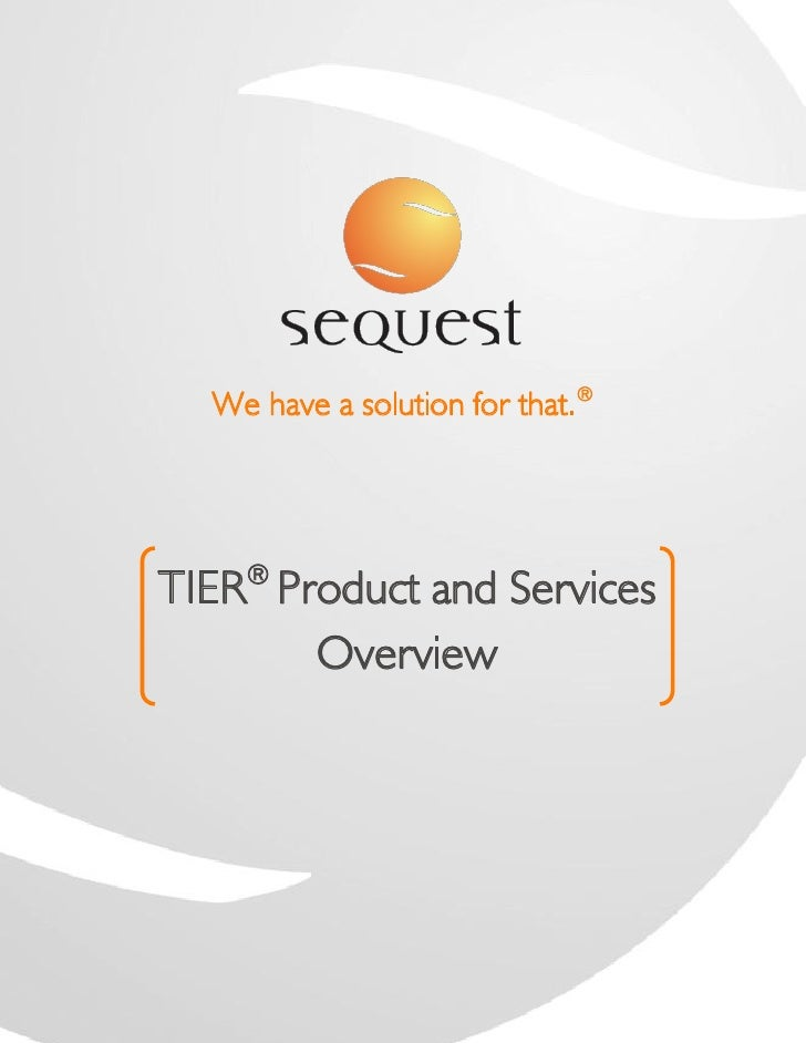 We have a solution for that.®    ®TIER Product and Services       Overview