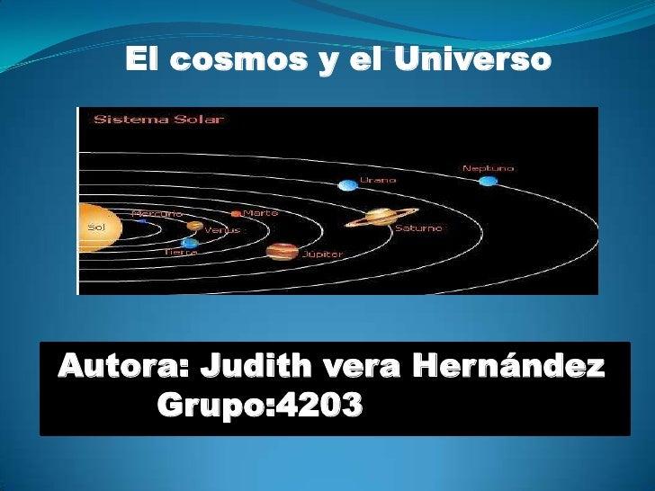 El cosmos y el Universo<br /> Autora: Judith vera Hernández<br />          Grupo:4203<br />