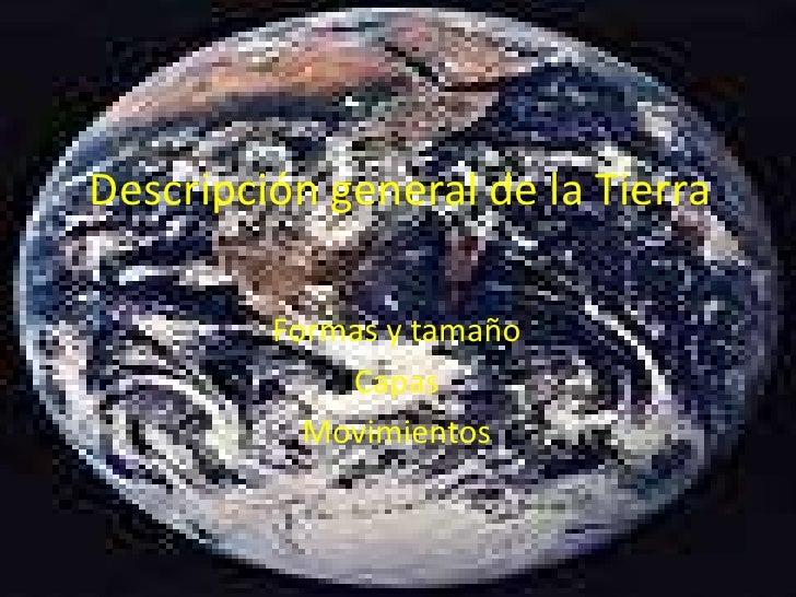 Descripción general de la Tierra<br />Formas y tamaño<br />Capas<br />Movimientos<br />