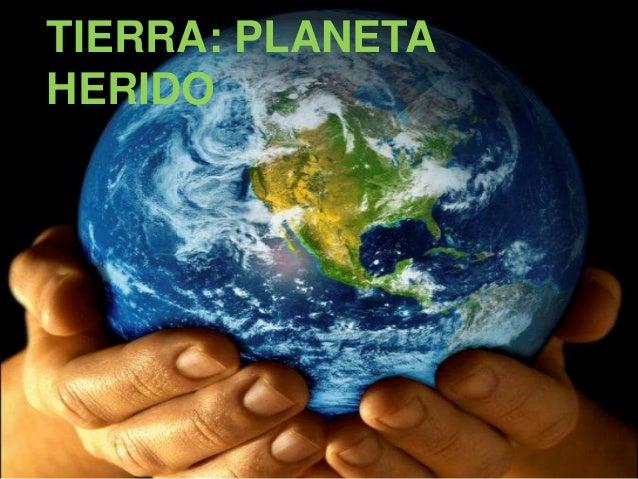 TIERRA: PLANETAHERIDO
