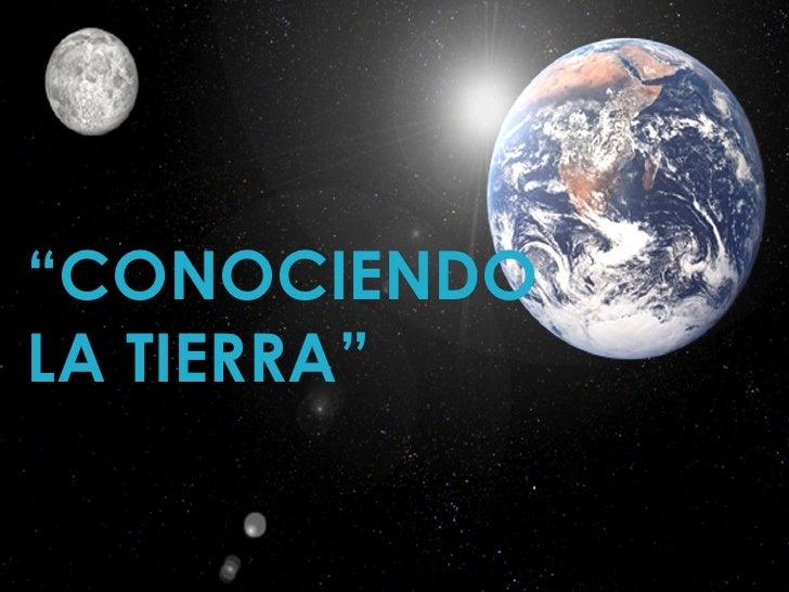 """"""" CONOCIENDO LA TIERRA"""""""