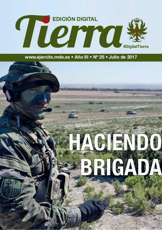 #DigitalTierra EDICIÓN DIGITAL HACIENDO BRIGADA www.ejercito.mde.es • Año III • Nº 25 • Julio de 2017