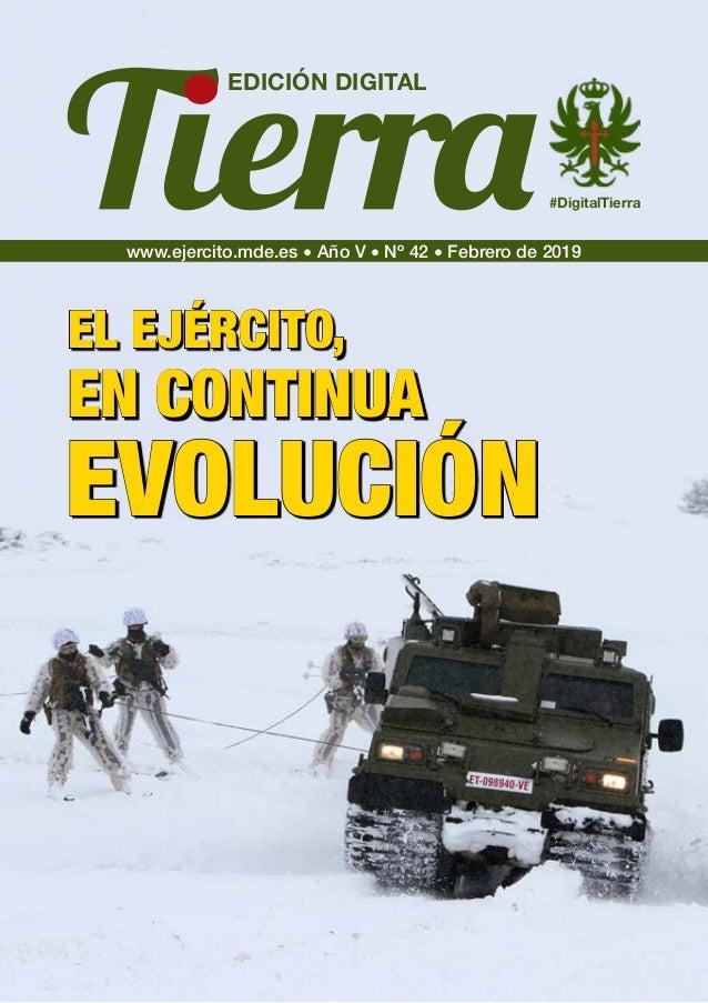 www.ejercito.mde.es � Año V � Nº 42 � Febrero de 2019 EDICIÓN DIGITAL #DigitalTierra EL EJÉRCITO, EN CONTINUA EVOLUCIÓN