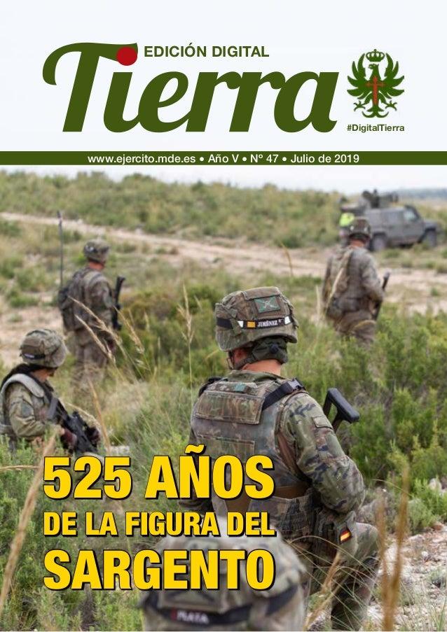 www.ejercito.mde.es � Año V � Nº 47 � Julio de 2019 EDICIÓN DIGITAL #DigitalTierra 525 AÑOS DE LA FIGURA DEL SARGENTO