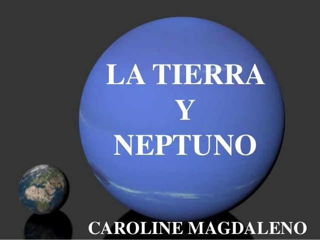 Tierra Y Neptuno Presentacion Power Point Caroline Magdaleno