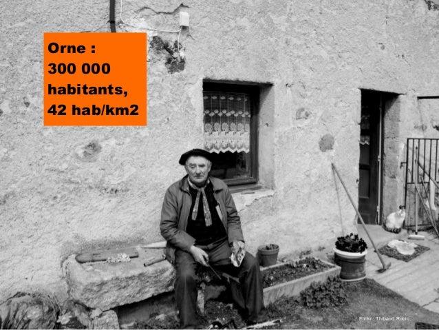 Orne :300 000habitants,42 hab/km2                                      3             Flickr : Thibaud Robic