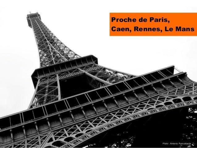 Proche de Paris,Caen, Rennes, Le Mans             Flickr : Antonio Foncubierta