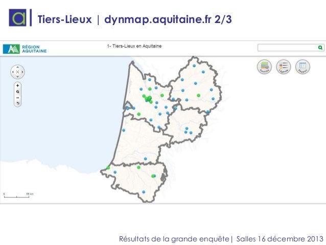 Tiers-Lieux | dynmap.aquitaine.fr 2/3  Résultats de la grande enquête| Salles 16 décembre 2013