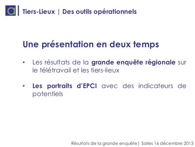 Tiers-Lieux | Des outils opérationnels  Une présentation en deux temps •  Les résultats de la grande enquête régionale sur...