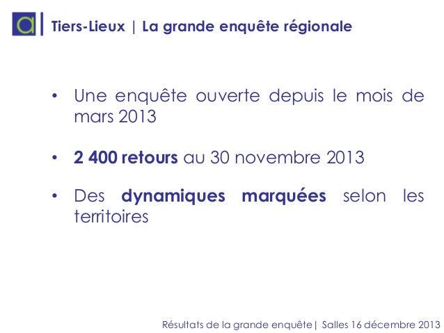 Tiers-Lieux | La grande enquête régionale  • Une enquête ouverte depuis le mois de mars 2013 • 2 400 retours au 30 novembr...