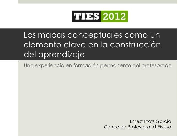 Los mapas conceptuales como unelemento clave en la construccióndel aprendizajeUna experiencia en formación permanente del ...
