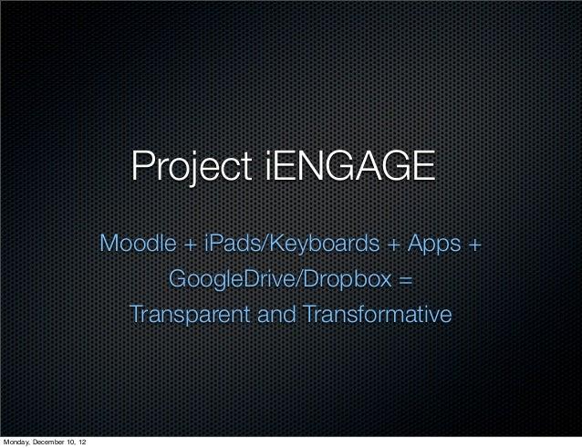 Project iENGAGE                          Moodle + iPads/Keyboards + Apps +                                GoogleDrive/Drop...